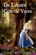 De l'Autre Cote de Verre : Through the Looking Glass (French Edition) by...