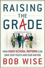 Raising the Grade: How High School Reform Can Save Our Youth and Our Nation, Wis