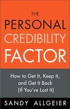 The Personal Credibility Factor: How to Get It, Keep It, and Get It Back (If