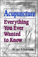 Acupuncture : Everything You Ever Wanted to Know by Gary F. Fleischman (1998,...