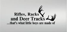 RIFLES RACKS AND DEER TRACKS THAT'S WHAT LITTLE BOYS ARE MADE OF VINYL DECAL
