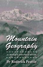 Mountain Geography - a Critique and Field Study by Roderick Peattie (2007,...