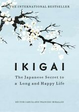 Ikigai: The Japanese secret to a long and happy life by Hector Garcia