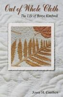 Out of Whole Cloth : The Life of Bettye Kimbrell by Cauthen, Joyce H.