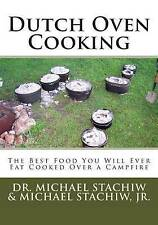 NEW Dutch Oven Cooking: The Best Food You Will Ever Eat Cooked Over a Camp Fire