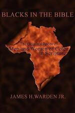 Blacks in the Bible: The Original Roots of Men and Women of Color in Scripture (