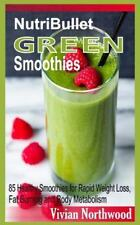Nutribullet Green Smoothies : 85 Healthy Smoothies for Rapid Weight Loss, Fat...