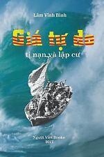 Gia Tu Do : Cuoc Di Cu Va Lap Cu Cua Nguoi Viet Tren the Gioi, Paperback by L...