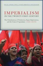 Imperialism in the Twenty-First Century : The Globalization of Production,...