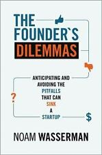 The Founder's Dilemmas: Anticipating and Avoiding the Pitfalls That Can Sink a S