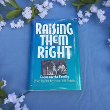 Raising Them Right (1994, Hardcover) by Focus on the Family James Dobson