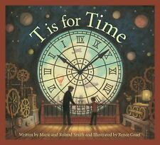 T Is for a Time Alphabet by Marie Smith and Roland Smith (2015, Hardcover)