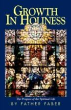 Growth in Holiness: The Progress of the Spiritual Life: By Fredrick Faber, Fr...