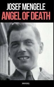 Josef Mengele: ANGEL OF DEATH: A Biography of Nazi Evil by Revell, Anna