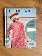OFF THE WALL - FASHION FROM THE GERMAN DEMOCRATIC REPUBLIC - HARDBACK 1st 1st