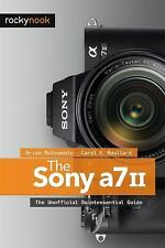 The Sony A7 II : The Unofficial Quintessential Guide by Carol F. Roullard and...