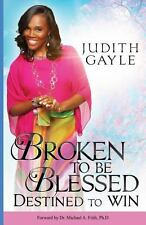 Broken to Be Blessed : Destined to Win by Judith Gayle (2013, Paperback)