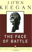 The Face of Battle: A Study of Agincourt, Waterloo, and the Somme by John Keegan
