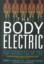 Body Electric : Electromagnetism and the Foundation of Life, Paperback by Bec...