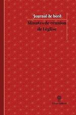 Journal/Carnet de Bord: Minutes de Réunion de l'église Journal de Bord :...