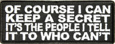 OF COURSE I COULD KEEP A SECRET, ITS THE PEOPLE I TELL WHO CAN'T - IRON-ON PATCH