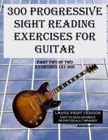 300 Progressive Sight Reading Exercises for Guitar : Exercises 151-300, Paper...