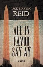 All in Favor, Say Ay by Jack Martin Reid (2012, Paperback)