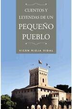 Cuentos y Leyendas de un Pequeño Pueblo by Vicen Rioja Vidal (2013, Hardcover)