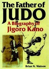 The Father of Judo: A Biography of Jigoro Kano (Bushido--The Way of the Warrior)