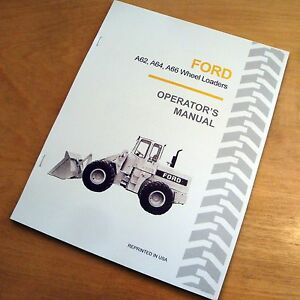 Ford A62 A64 A66 Wheel Loader Operator's Owners Book Guide Manual