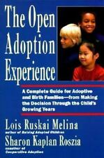 Open Adoption Experience : Complete Guide for Adoptive and Birth Families - From