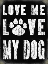 Love Me Love My Dog steel sign (og 2015)