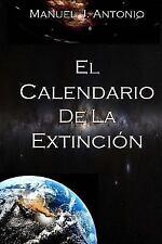 El Calendario de la Extinción by Manuel Antonio (2014, Paperback)