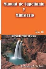 Manual de Capellania: Manual de Capellania TOMO III : Sirviendo Como Al Senor...