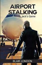 NEW Airport Stalking: Jack's Game by Blair London