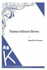 Thomas Jefferson Brown by James Curwood (2014, Paperback)