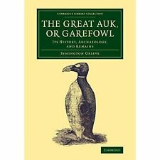 The Great Auk, or Garefowl: Its History, Archaeology, and Remains by...