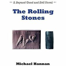 The Rolling Stones : A Beyond Good and Evil Novel by Michael Hannan (2013,...