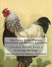 Chicken Breeds: The China Fowl: Cochin, Shanghae and Brahma Chickens :...