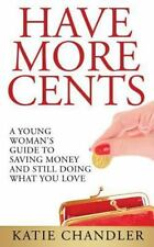 Have More Cents : A Young Woman's Guide to Saving Money and Still Doing What...
