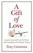 A Gift of Love: Lessons Learned From My Work and Friendship with Mother Teres...