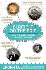 Blame It on the Rain: How the Weather Has Changed History by Laura Lee