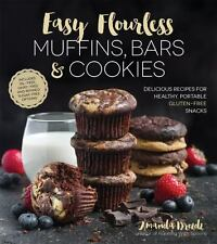 Easy Flourless Muffins, Bars & Cookies: Delicious Recipes for Healthy, Portable