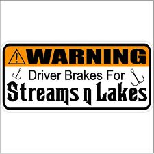 WARNING driver brakes for Streams n Lakes Car Truck Laptop Funny Fishing Decal