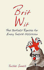 Brit Wit: The Perfect Riposte for Every Social Occasion, Jones, Susie, New Book