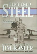 Tempered Steel: The Three Wars of Triple Air Force Cross Winner Jim Kasler (Hard
