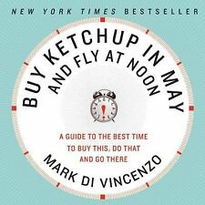 Buy Ketchup In May And Fly At Noon: A Guide To The Best Time To Buy This, Do ...