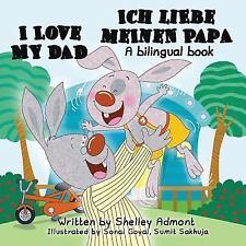 I Love To...: I Love My Dad - Ich Liebe Meinen Papa : English German...