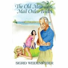 The Old Man and the Mail Order Brides by Sigrid Weidenweber (2013, Paperback)