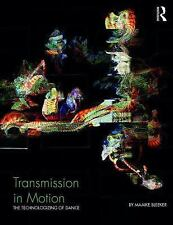 Transmission in Motion: The Technologizing of Dance (Paperback or Softback)